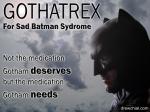 Gothatrex for managing the symptoms of Sad Batman Syndrome